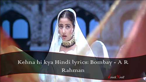Kehna-hi-kya-Hindi-lyrics-Bombay-A-R-Rahman