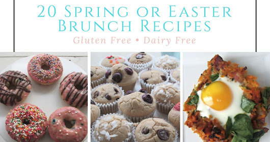 20 Gluten Free and Dairy Free Easter Brunch Recipes