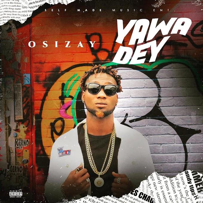 Osizay - Yawa Dey (Mp3 Download)