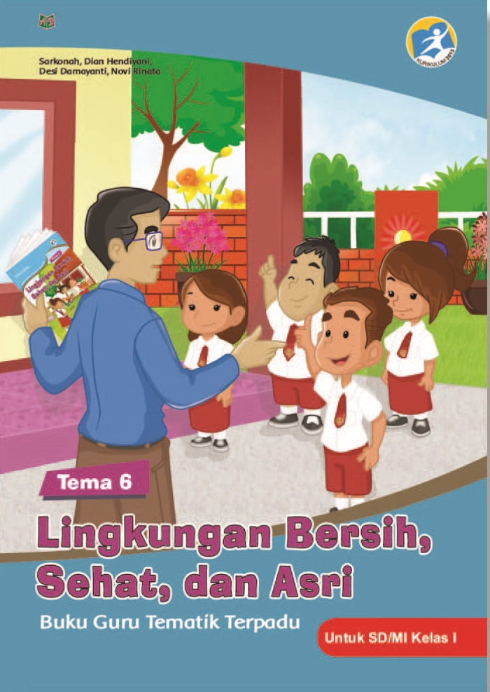 Buku Guru Tematik Terpadu Tema 6 Lingkungan Bersih, Sehat, dan Asri untuk SD/MI Kelas I Kurikulum 2013