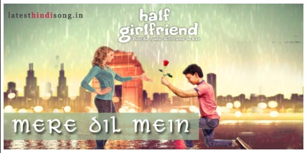 Mere-Dil-Mein-Hindi-Lyrics-Half-Girlfriend