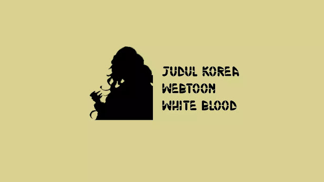 Judul Korea Webtoon White Blood