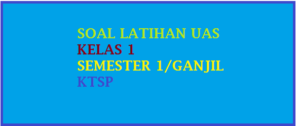 Download Soal UAS IPA Kls 1 SD/ MI terbaru semester 1 / ganjil/ gasal kurikulum ktsp tahun 2016 2017 gratis doc pdf