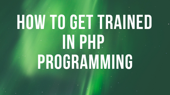 How to Get Trained in PHP Programming