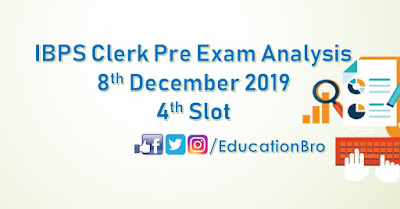 IBPS Clerk Prelims Exam Analysis 8th December 2019 4th Slot Review