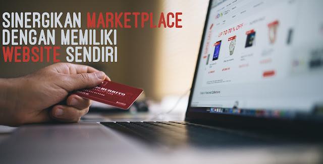 Sinergikan Marketplace dengan Adanya Website Sendiri