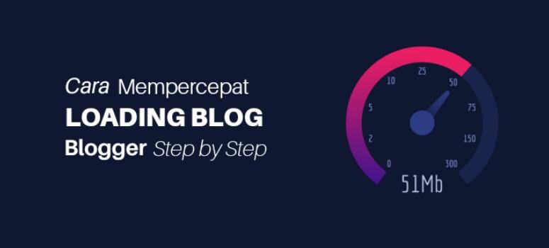 Cara Untuk Mempercepat Loading Blog Blogger