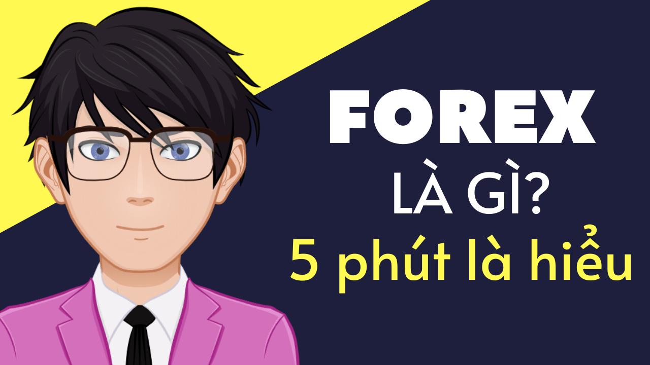 FOREX_la_gi_5_phut_la_hieu_ro_nhat_ve_thi_truong_ngoai_hoi