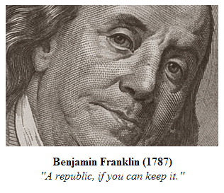 Benjamin Franklin (1787) - A republic, if you can keep it.