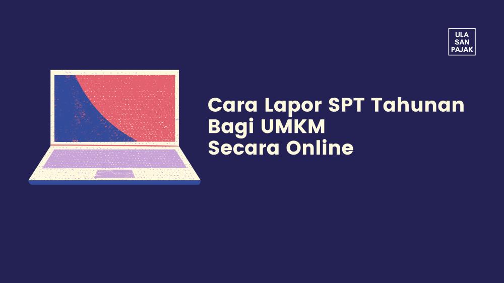 Cara Lapor Spt Tahunan 2019 Secara Online Bagi Umkm Ulasanpajak Com