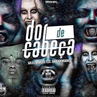 Wilili ft. Uami Ndongadas - Dor De Cabeça (Rap) (Prod. Yuppie) Download
