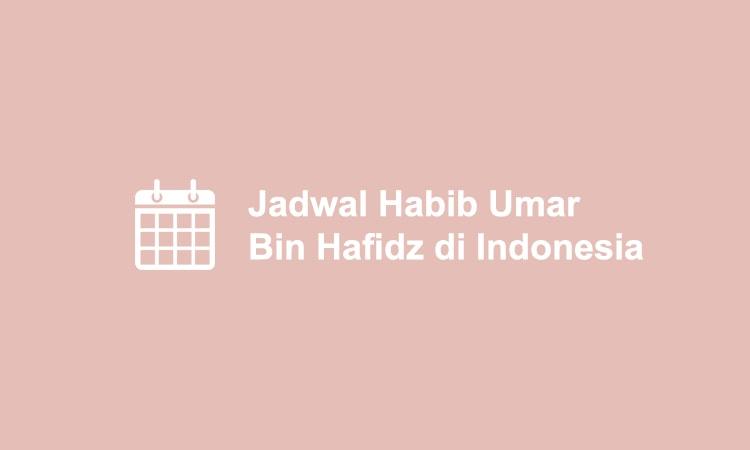 [Terbaru] Jadwal Habib Umar Bin Hafidz di Indonesia (September 2019)