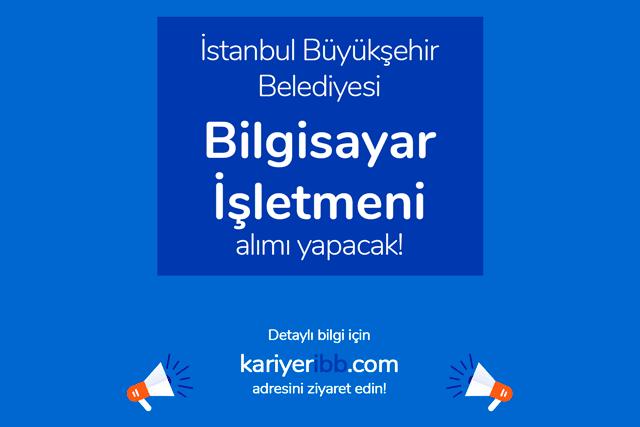 İstanbul Büyükşehir Belediyesi, bilgisayar işletmeni alacak. Kariyer İBB iş ilanları kariyeribb.com'da!