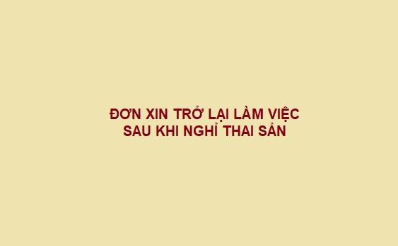 MẪU ĐƠN XIN TRỞ LẠI LÀM VIỆC SAU KHI NGHỈ THAI SẢN - LUẬT TÂN SƠN