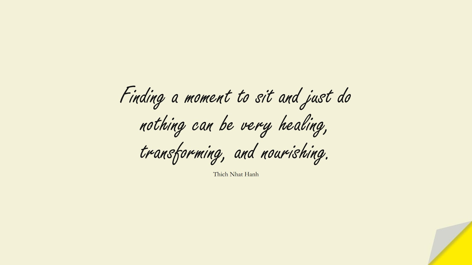 Finding a moment to sit and just do nothing can be very healing, transforming, and nourishing. (Thich Nhat Hanh);  #StressQuotes