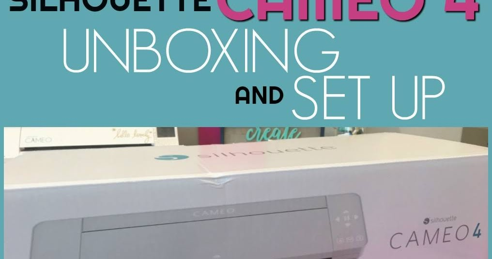 Silhouette Cameo 4 Set Up And Unboxing Video Silhouette School
