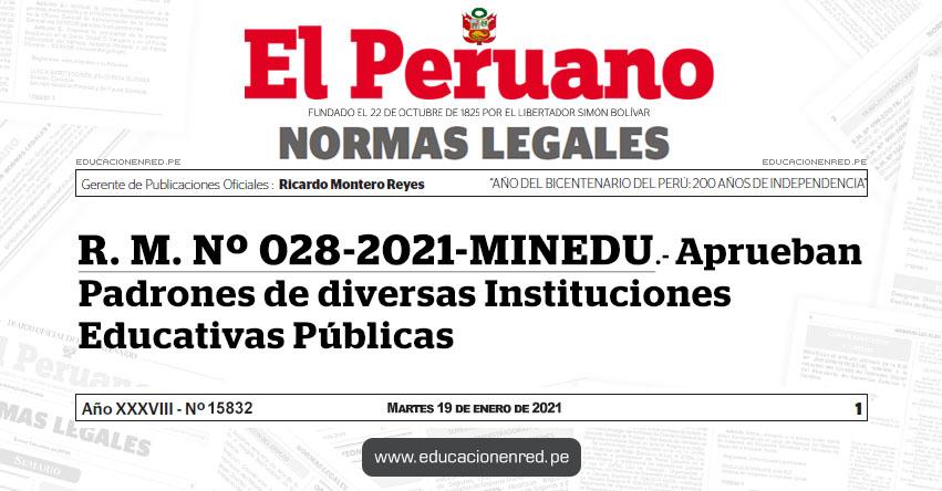 R. M. Nº 028-2021-MINEDU.- Aprueban Padrones de diversas Instituciones Educativas Públicas