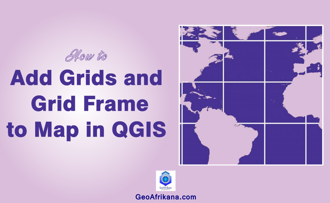 How to Add Grids and Grid Frame to Map in QGIS » GeoAfrikana