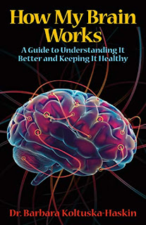 How My Brain Works: A Guide to Understanding It Better and Keeping It Healthy - health/self-help book promotion sites Dr. Barbara Koltuska-Haskin