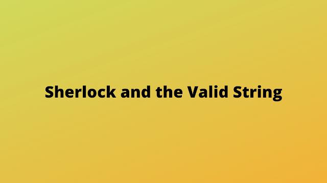 HackerRank Sherlock and the Valid String solution