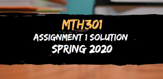 MTH301 ASSIGNMENT NO.1 SOLUTION SPRING 2020
