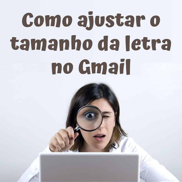 Como ajustar o tamanho da letra no Gmail