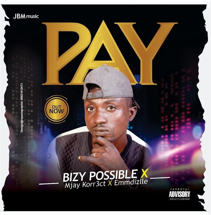 Music:- Bizzy Possible Ft. Mjay Korrect + Mr. Emmdizzle - Pay
