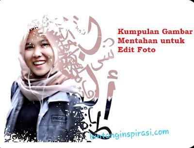 Kumpulan Gambar mentahan edit foto