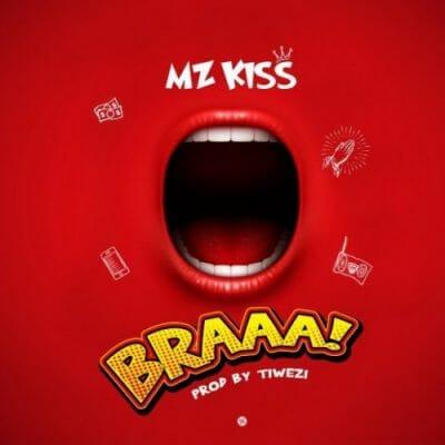 [Music]  Mz Kiss – BRAAA! (Prod. Tiwezi)