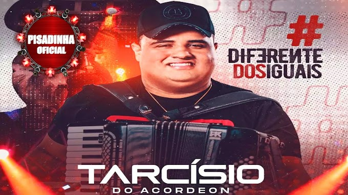 CD NOVO TARCÍSIO DO ACORDEON DIFERENTE DOS IGUAIS - PISADINHA OFICIAL