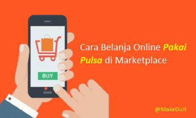 Cara Belanja Online Pakai Pulsa di Marketplace