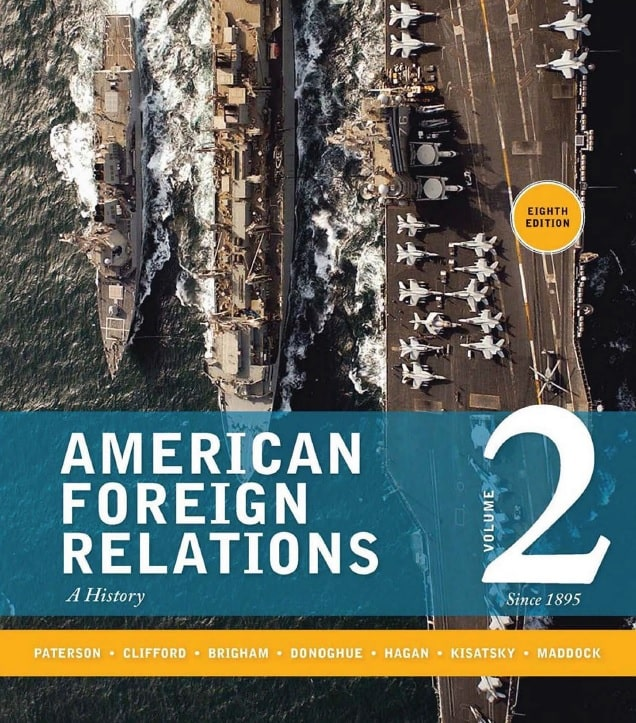 American Foreign Relations: A History, Volume 2: Since 1895, 8th Edition