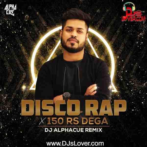 Disco Rap X 150 Rs Dega Remix Divine Alphacue mp3 song download