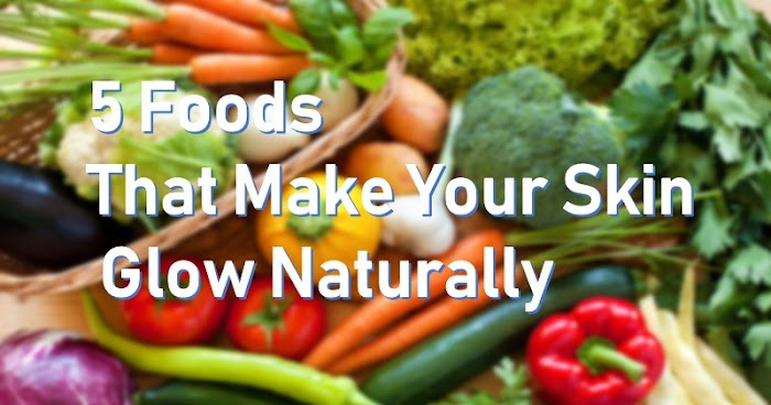 5 Foods That Make Your Skin Glow Naturally