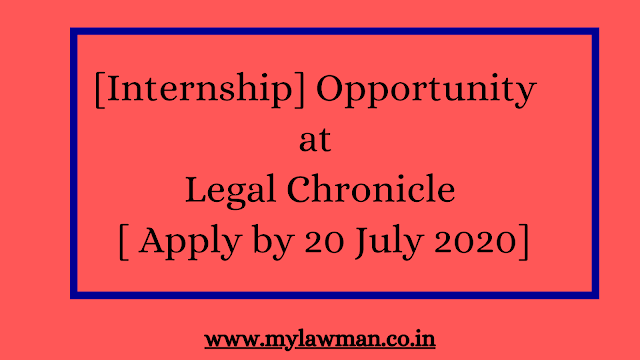 [Internship] Opportunity at Legal Chronicle [ Apply by 20 July 2020]
