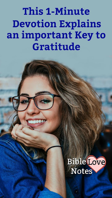 This 1-minute devotion shares an important key to having a grateful heart - a key you may have overlooked. #BibleLoveNotes #Bible #Gratitude