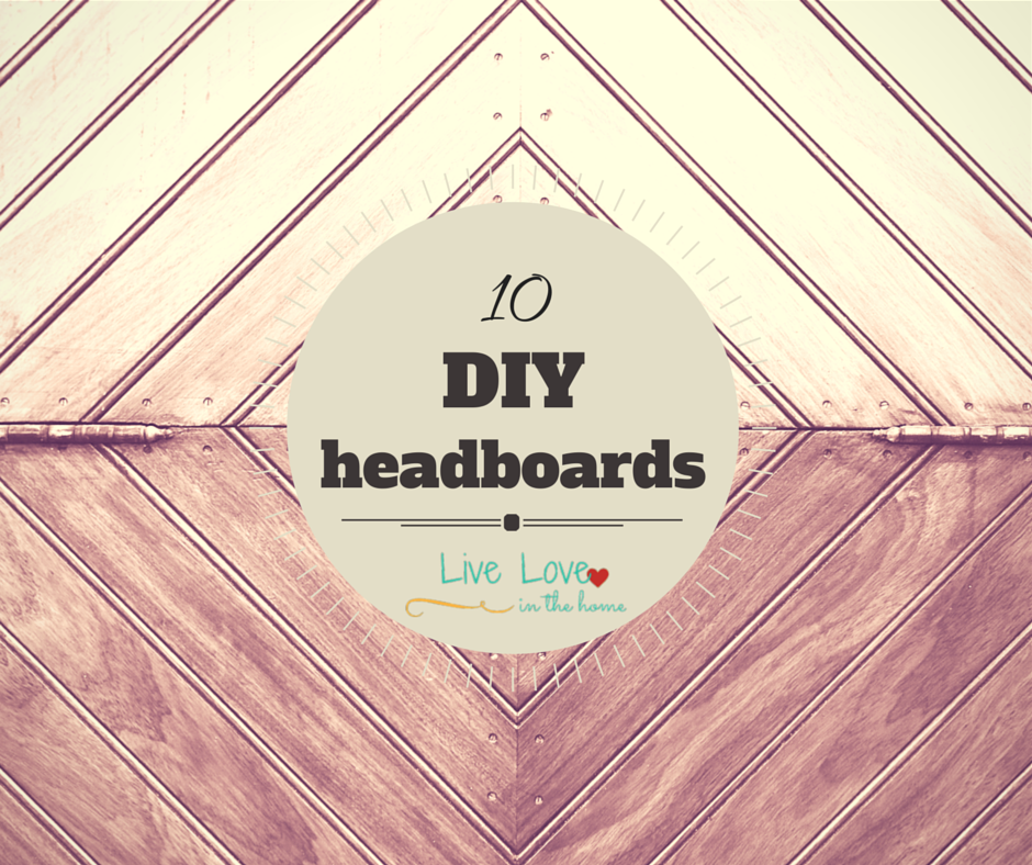 10 DIY Headboard Ideas | Live Love in the Home