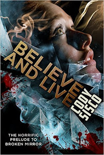 Believe and Live: the horrific prelude to Broken Mirror by Cody Sisco