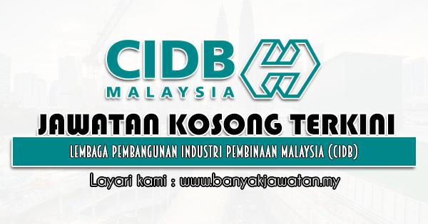 Jawatan Kosong 2021 di Lembaga Pembangunan Industri Pembinaan Malaysia (CIDB)