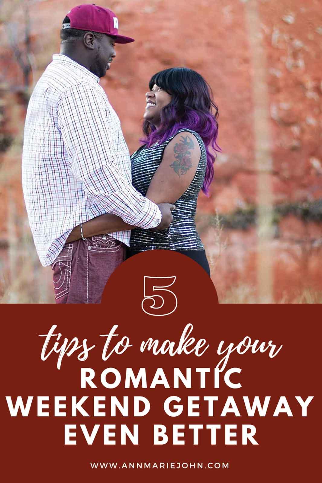 Tips to Make Your Romantic Weekend Getaway Even Better
