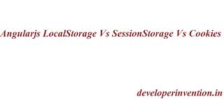 Angularjs LocalStorage Vs Session Storage Vs Cookies
