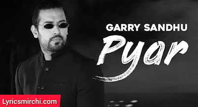 Pyar प्यार Song Lyrics | Garry Sandhu | Latest Punjabi Song 2020
