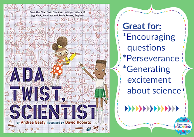 Ada Twist, Scientist shows how scientist are always asking questions.  It's a great book to encourage questions and promote a positive attitude toward science.