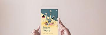 Bingung Bingung : Sebuah Novel Tentang Orang Kebingungan Yang Membuat Bingung