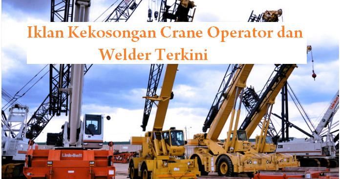 Iklan Kekosongan Crane Operator dan Welder Terkini
