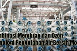 Kombinasi Membran dan Ozon Teknologi Pengolahan Air Bersih Modern