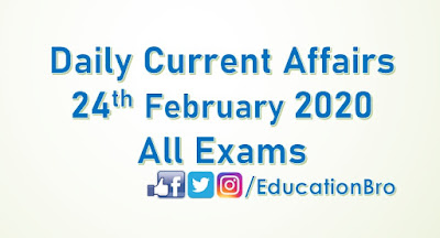 Daily Current Affairs 24th February 2020 For All Government Examinations