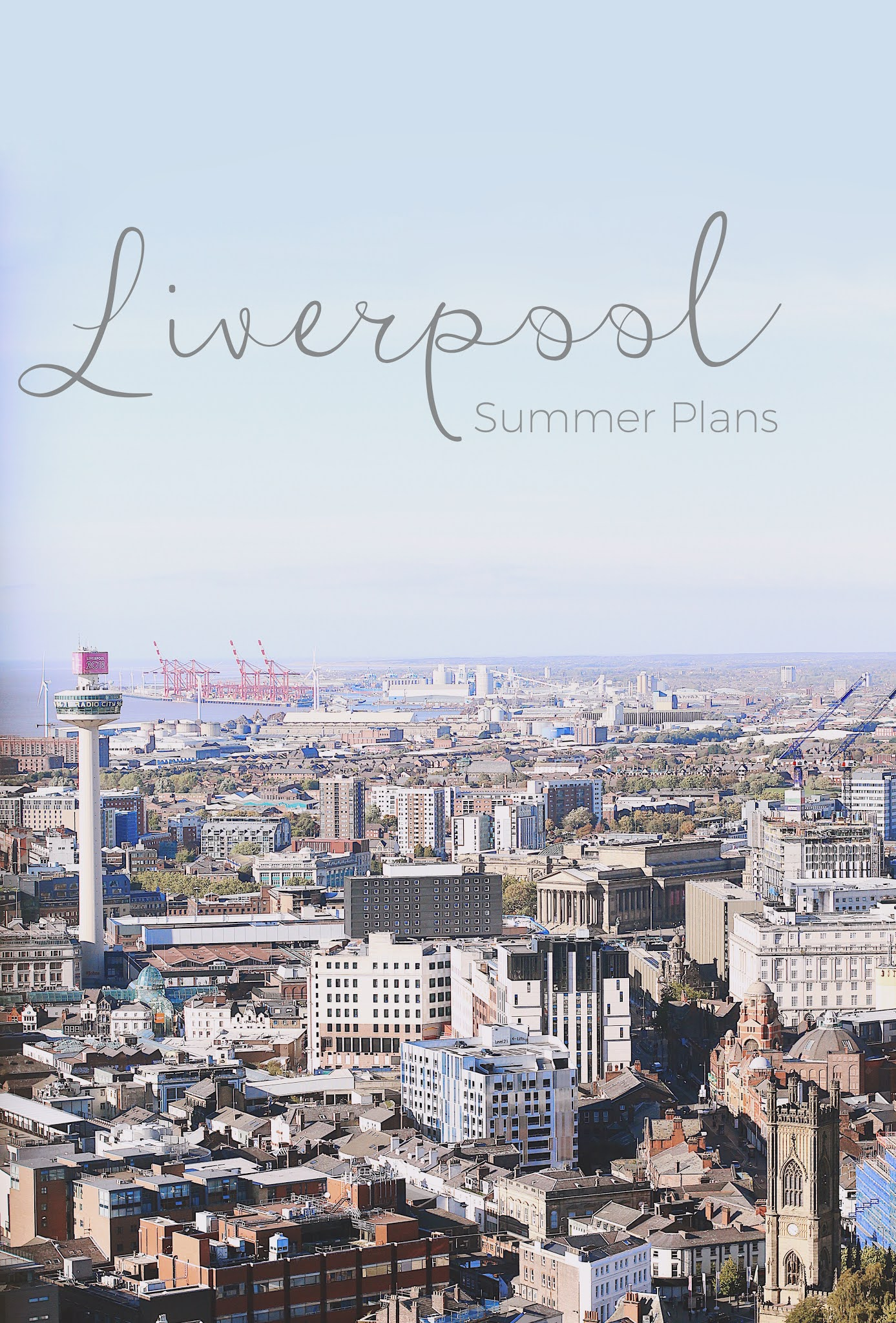 A view of Liverpool's skyline towards the sea, with the words 'Liverpool: Summer Plans' written at the top