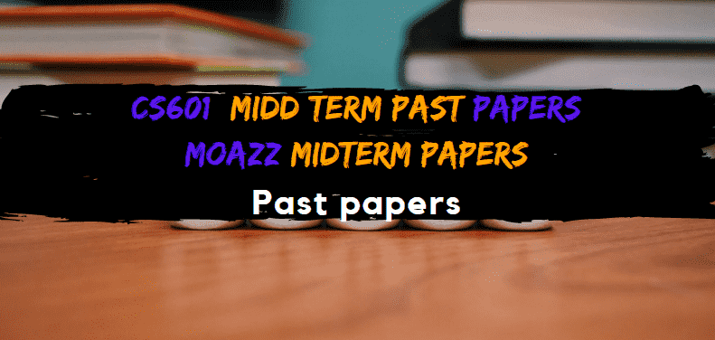 CS601 Moazz Midterm Past Papers  Moazz Middterm Solved Papers