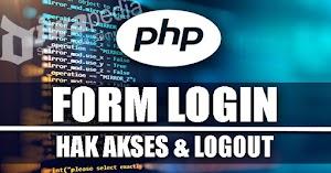 Membuat Form Login, Hak Akses dan Logout Menggunakan PHP dan MySQL